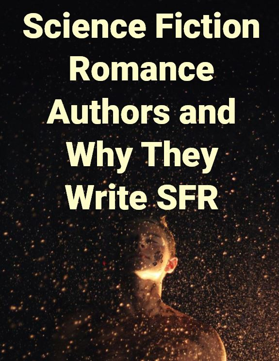 24 Science Fiction Romance Authors And Why They Write Sfr Tracy