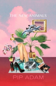 The New Animals by Pip Adam