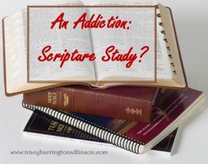 An Addiction: Scripture Study?
