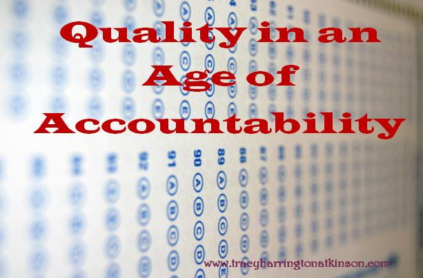 Quality in an Age of Accountability