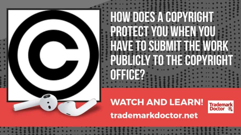 How Does a Copyright Protect Me When I Have to Submit the Work Publicly to the Copyright Office?