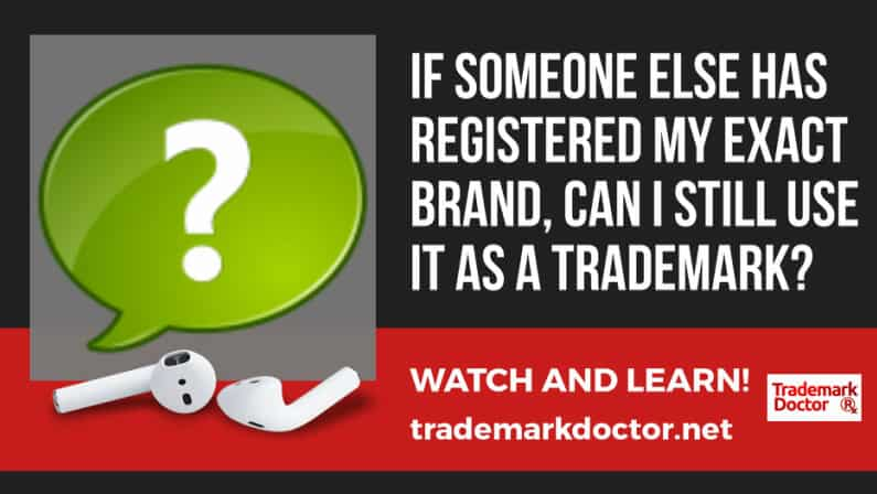 If Someone Else Has Registered My Exact Brand, Can I Still Use It As A Trademark?