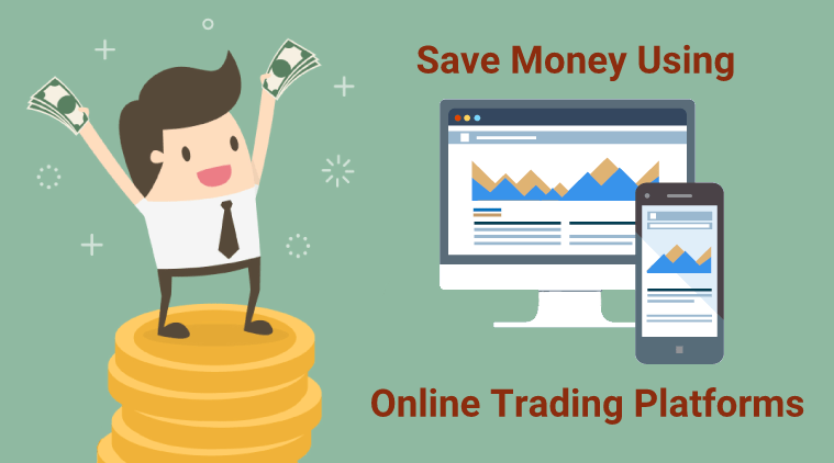 online trading platforms - How can a person save more money using Online Trading Platforms?
