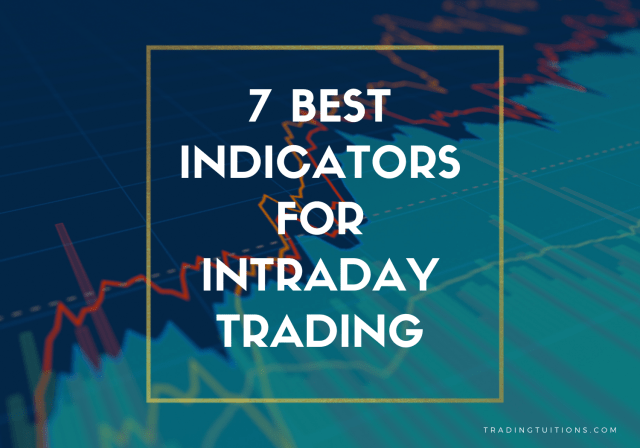 7 BEST INDICATORS FOR INTRADAY TRADING