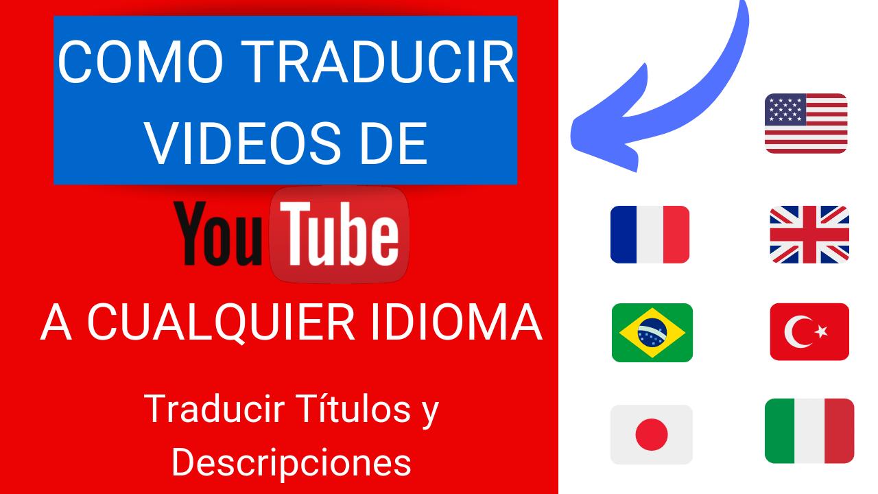 Como Traducir Videos de Youtube – Traducir Los Títulos y Descripciones a cualquier idioma
