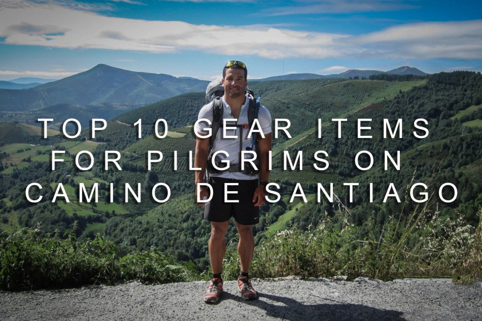 Top 10 Gear Items Camino De Santiago Clothes, Backpacks, Shoes, Sleeping Bags