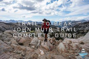 John Muir Trail Trail To Peak Complete Guide