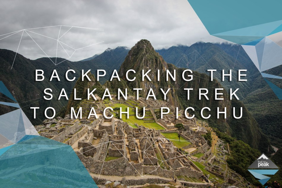 Salkantay Trek Machu Picchu Peru Trail to Peak