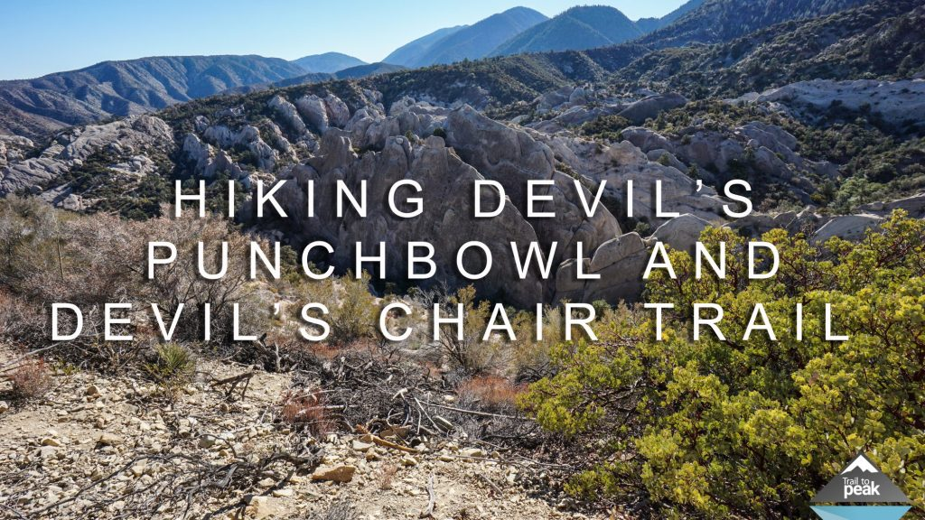 Hiking Devil's Punchbowl Loop And Devil's Chair Trail