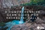 Gear Guide List For Backpacking Hiking Havasupai Falls Havasu Mooney Supai