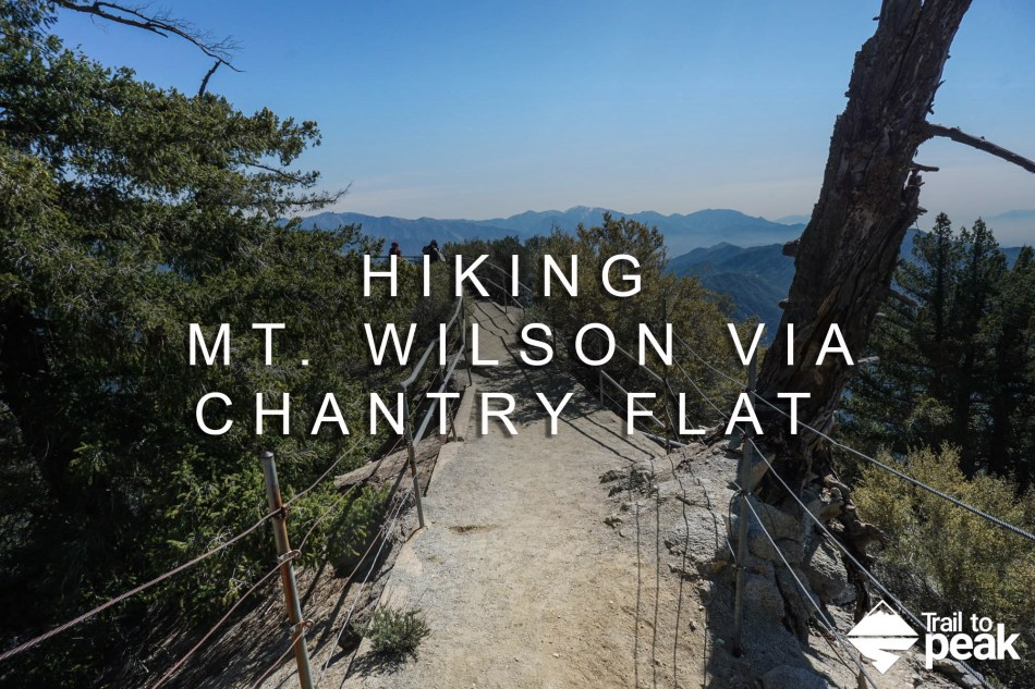Hiking Mt Wilson Via Chantry Flat Trail To Peak