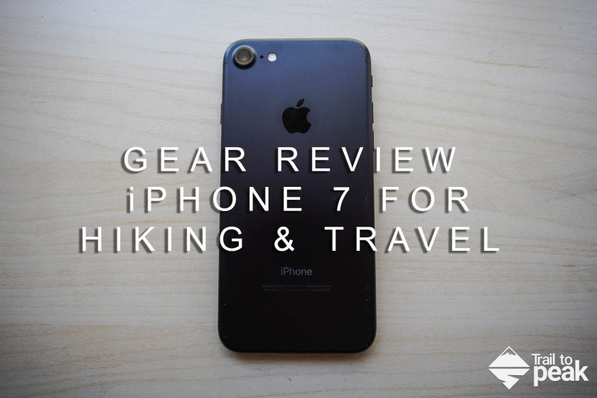 iPhone 7 Review for hiking, travel, photography