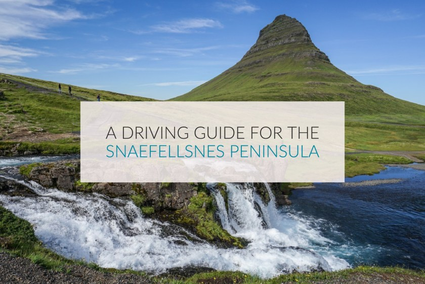 A Driving Guide For The Snaefellsnes Peninsula