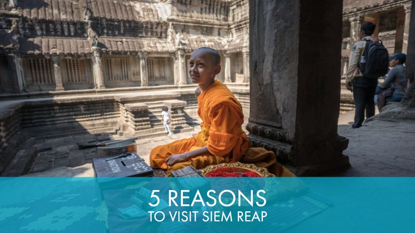 5 Reasons to Visit Siem Reap Cambodia