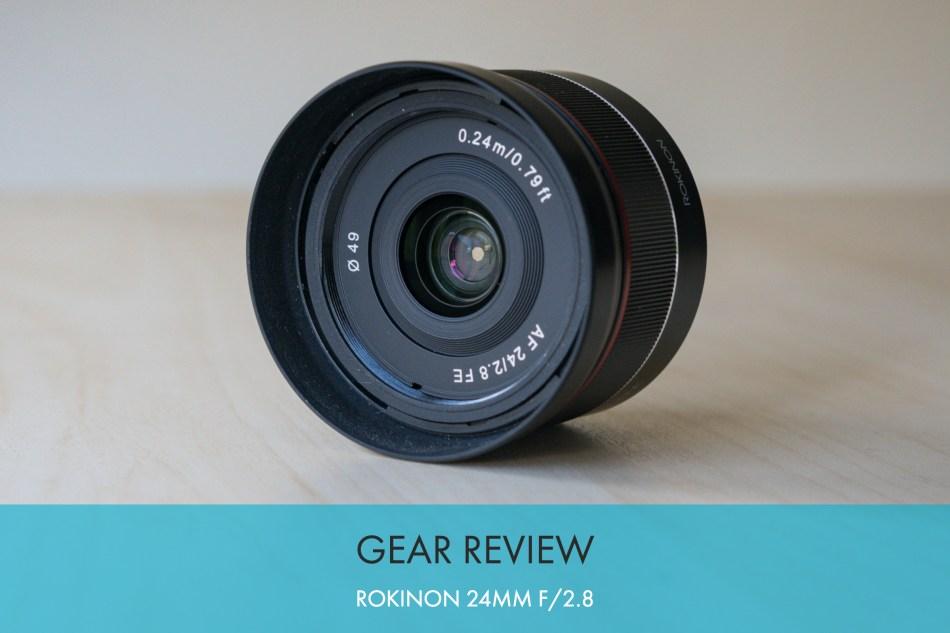 Gear Review: Rokinon (Samyang) AF 24mm f/2.8 FE Lens