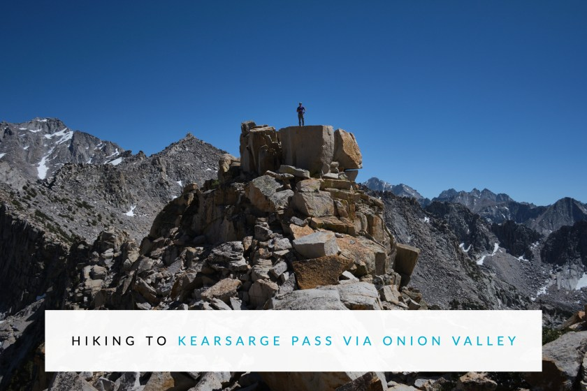 Hiking to Kearsarge Pass via Onion Valley - Camping Overnight at Kearsarge Lakes