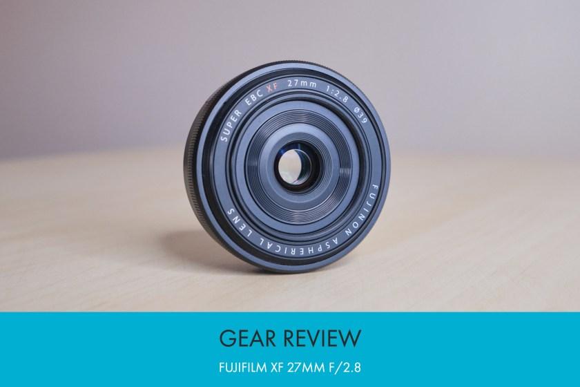Gear Review: Fujifilm XF 27mm f/2.8