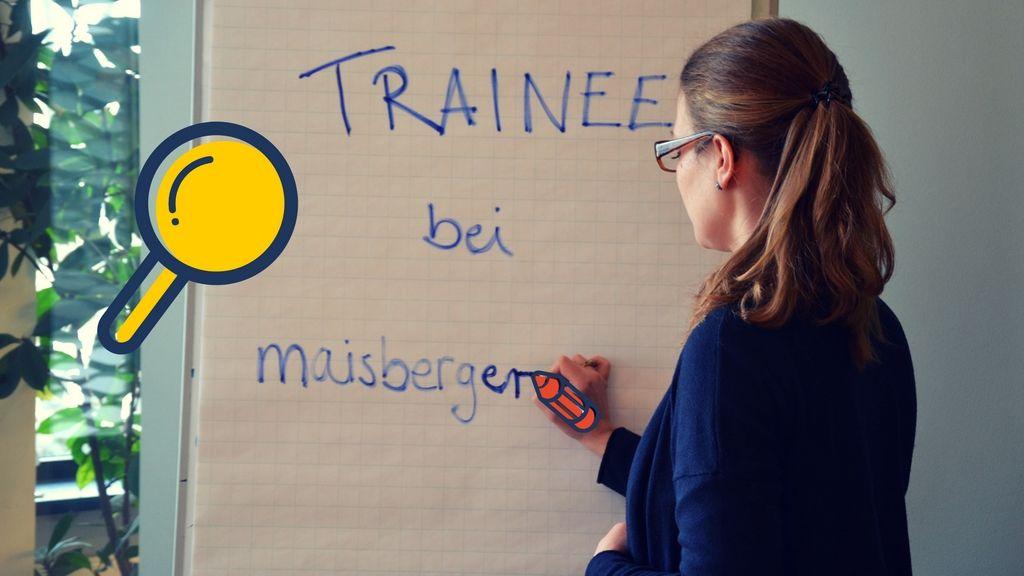 Klein anfangen, groß rauskommen: Trainee bei Maisberger