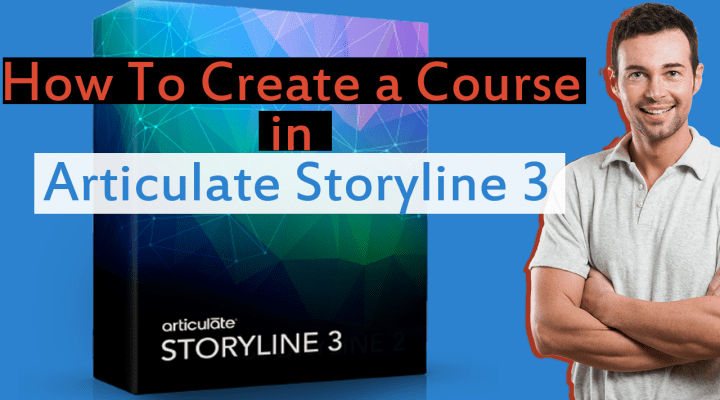 How To Create A Course In Articulate Storyline 3