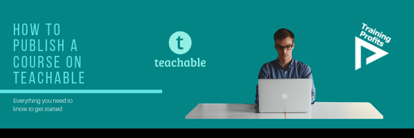 How to Publish your First Online Course on Teachable