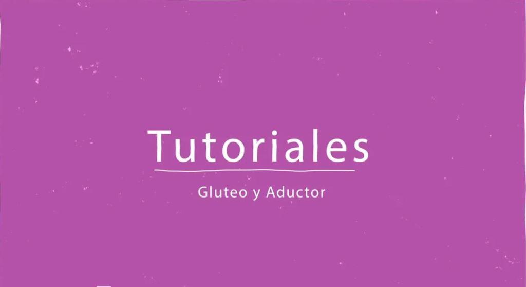Tutoriales - Gluteo y Aductor