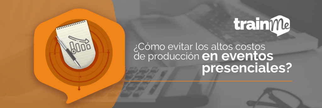Cómo evitar los altos costos de producción en eventos presenciales