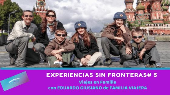 Experiencias sin Fronteras #5 – Viajar en familia con Eduardo Giusiano de Familia Viajera