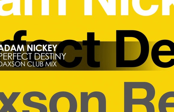 Adam Nickey – Perfect Destiny (Daxson Club Mix)
