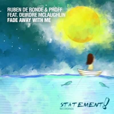 Ruben de Ronde & PROFF feat. Deirdre McLaughlin – Fade Away With Me
