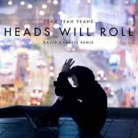 Yeah Yeah Yeahs - Heads Will Roll (David Gravell Remix)