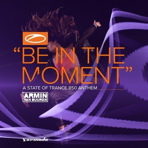 Armin van Buuren – Be In The Moment (ASOT 850 Anthem)