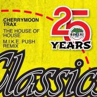 Cherrymoon Trax - The House Of House (M.I.K.E. Push Remix)