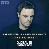 Global DJ Broadcast (17.05.2018) with Markus Schulz & Arkham Knights