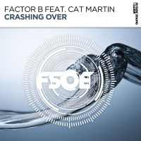 Factor B feat. Cat Martin - Crashing Over