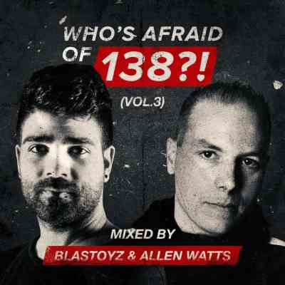 Who's Afraid Of 138?! Vol. 3 mixed by Blastoyz & Allen Watts