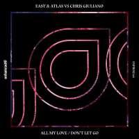 East & Atlas vs. Chris Giuliano - All My Love / Don't Let Go
