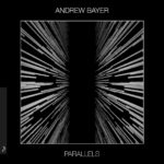 Andrew Bayer – Parallels EP