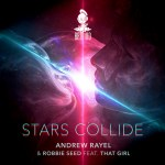 Andrew Rayel & Robbie Seed feat. That Girl – Stars Collide