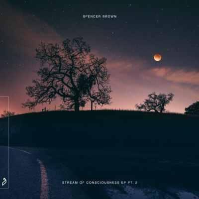 Spencer Brown - Stream of Consciousness EP Pt. 2