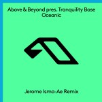 Above & Beyond pres. Tranquility Base – Oceanic (Jerome Isma-Ae Remix)