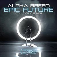 Epic Future - Alpha Breed (Talla 2XLC Remix)
