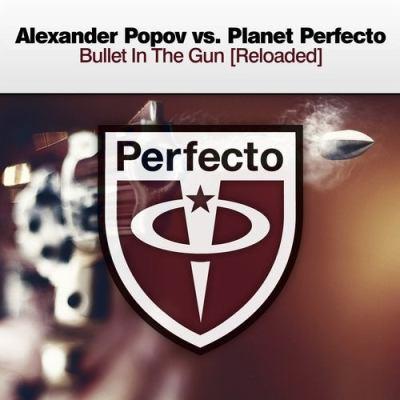 Alexander Popov vs. Planet Perfecto - Bullet In The Gun [Reloaded]