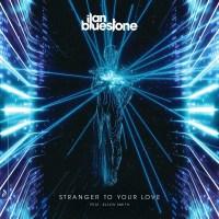 ilan Bluestone feat. Ellen Smith - Stranger To Your Love