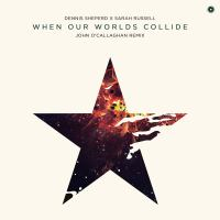 Dennis Sheperd x Sarah Russell - When Our Worlds Collide (John O'Callaghan Remix)