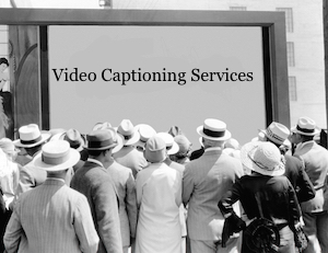 Video Transcription services, video captioning services, video subtitling services, video translation services