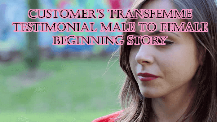 CUSTOMERS' TRANSFEMME® TESTIMONIAL MALE TO FEMALE BEGINNING STORY
