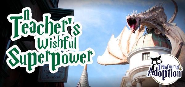 teachers-wishful-superpower-dragon-foster-care