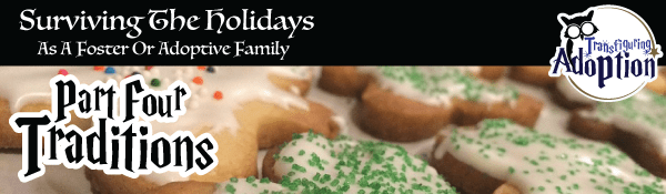 surviving-holidays-foster-adoptive-families-part-four-traditions-transfiguring-adoption-header