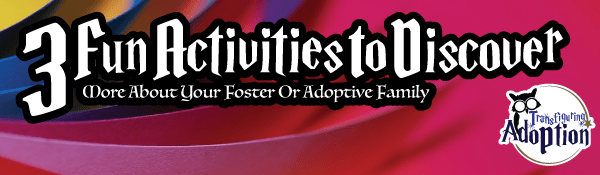 3-fun-activities-to-discover-more-about-foster-adoptive-family-header