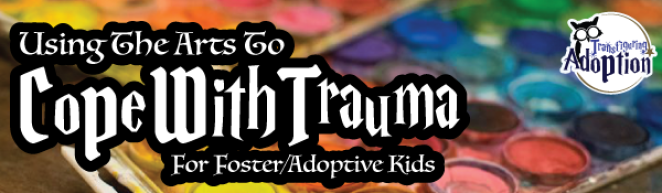 using-arts-cope-with-trauma-foster-adoption-discussion-header